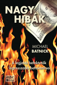 Michael Batnick: Nagy hibák - A legjobb befektetők legrosszabb befektetései -  (Könyv)