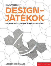 Zalavári József: Designjátékok - A forma tervezésének játékai és játszmái -  (Könyv)
