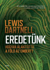 Lewis Dartnell: Eredetünk - Hogyan alakította a Föld az embert? -  (Könyv)