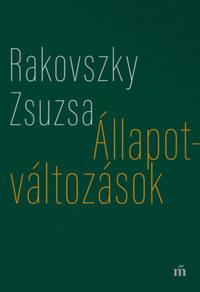 Rakovszky Zsuzsa: Állapotváltozások - Válogatott versek -  (Könyv)