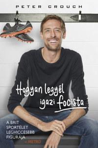 Peter Crouch, Tom Fordyce: Hogyan legyél igazi focista -  (Könyv)