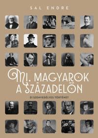 Sal Endre: Mi, magyarok a századelőn - 51 szenvedélyes történet -  (Könyv)