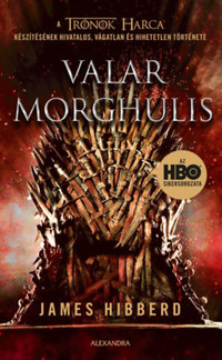 James Hibberd: Valar Morghulis - A Trónok harca készítésének hivatalos, vágatlan és hihetetlen története -  (Könyv)