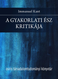 Immanuel Kant: A gyakorlati ész kritikája -  (Könyv)