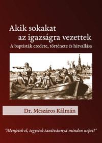 Mészáros Kálmán: Akik sokakat az igazságra vezettek - A baptisták eredete, története és hitvallása -  (Könyv)