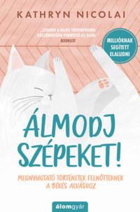 Kathryn Nicolai: Álmodj szépeket! - Megnyugtató történetek felnőtteknek a békés alváshoz -  (Könyv)