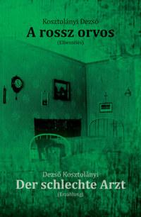 Kosztolányi Dezső: A rossz orvos - Der schlechte Arzt -  (Könyv)
