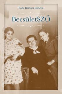 Boda Barbara Izabella: BecsületSZÓ - Írások, politika és utazás egy szombathelyi fiú életében -  (Könyv)