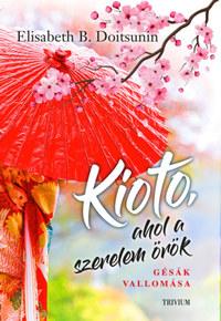 Elisabeth B. Doitsunin: Kioto, ahol a szerelem örök - Gésák vallomása -  (Könyv)