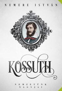 Nemere István: Kossuth - Nemzetünk nagyjai -  (Könyv)