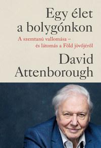 David Attenborough: Egy élet a bolygónkon - A szemtanú vallomása - és látomás a Föld jövőjéről -  (Könyv)