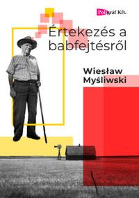 Wieslaw Mysliwski: Értekezés a babfejtésről -  (Könyv)