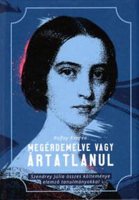 Raffay Andrea: Megérdemelve vagy ártatlanul - Szendrey Júlia összes költeménye elemző tanulmányokkal -  (Könyv)