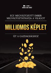 Kárász Zsolt Bence: Milliomos képlet - Út a gazdagsághoz - Egy megváltozott ember megváltoztathatja a világot -  (Könyv)