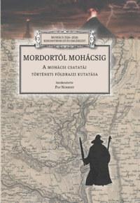 Pap Norbert: Mordortól Mohácsig - A mohácsi csatatáj történeti földrajzi kutatása -  (Könyv)