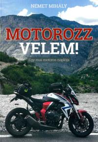 Német Mihály: Motorozz velem! - Egy mai motoros naplója -  (Könyv)