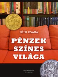 Tóth Csaba: Pénzek színes világa -  (Könyv)