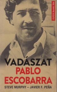 Steve Murphy, Javier F. Pena: Vadászat Pablo Escobarra -  (Könyv)