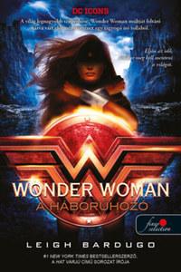 Leigh Bardugo: Wonder Woman - A háborúhozó - DC legendák 2. -  (Könyv)