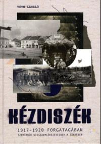 Tóth László: Kézdiszék 1917-1920 forgatagában - Szemtanúk visszaemlékezéseinek tükrében -  (Könyv)
