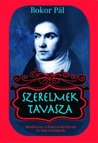 Bokor Pál: Szerelmek tavasza - Beethoven, a Brunszvik-lányok és más szívügyek -  (Könyv)