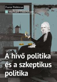 Michael Oakeshott: A hívő politika és a szkeptikus politika -  (Könyv)