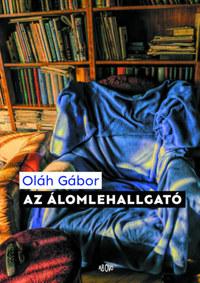 Oláh Gábor: Az álomlehallgató -  (Könyv)