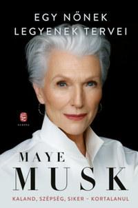 Maye Musk: Egy nőnek legyenek tervei - Kaland, szépség, siker - kortalanul -  (Könyv)