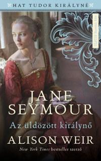 Alison Weir: Jane Seymour - Az üldözött királynő -  (Könyv)