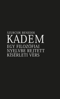 Szurcsik Benedek: Kadem - Egy filozófiai nyelvbe rejtett kísérleti vers - An Experimental Poem In A Philosophical Language -  (Könyv)