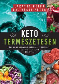 Lakatos Péter, Dr. Váczi Péter: Keto természetesen - Érd el az optimális egészséget, testsúlyt és fittséget a zsír erejével! -  (Könyv)