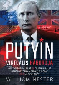 William Nester: Putyin virtuális háborúja - Hogyan formálja át és destabilizálja Oroszország Amerikát, Európát és a nagyvilágot -  (Könyv)
