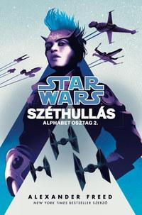 Alexander Freed: Star Wars: Széthullás - Alphabetosztag 2. -  (Könyv)