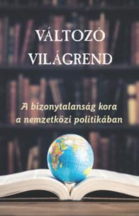 Változó világrend - A bizonytalanság kora a nemzetközi politikában -  (Könyv)