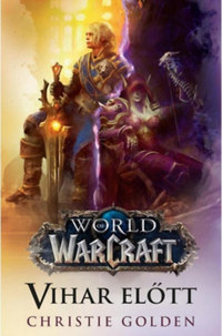 Christie Golden: World of Warcraft: Vihar előtt -  (Könyv)