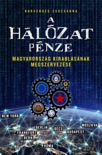 Borvendég Zsuzsanna: A hálózat pénze - Magyarország kirablásának megszervezése -  (Könyv)