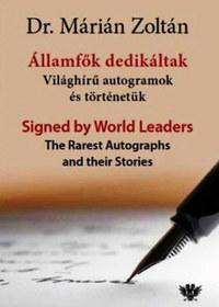 Dr. Márián Zoltán: Államfők dedikáltak - Signed by World Leaders - Világhírű autogramok és történetük - The Rarest Autographs and their Stories -  (Könyv)