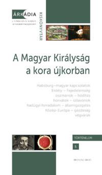 A Magyar Királyság a kora újkorban -  (Könyv)