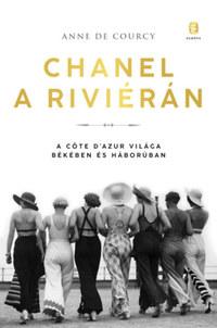 Anne de Courcy: Chanel a Riviérán - A Côte d'Azur világa békében és háborúban -  (Könyv)