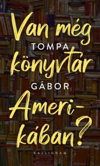 Tompa Gábor: Van még könyvtár Amerikában? -  (Könyv)