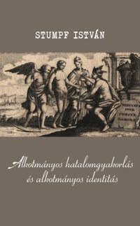 Stumpf István: Alkotmányos hatalomgyakorlás és alkotmányos identitás -  (Könyv)