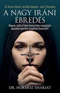 Dr. Hormoz Shariat: A nagy iráni ébredés - Hogyan indít el Isten keresztény megújulást egyetlen muszlim megtérőn keresztül? -  (Könyv)