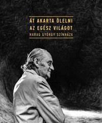 Át akarta ölelni az egész világot - Harag György színháza -  (Könyv)