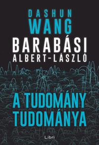 Dashun Wang, Barabási-Albert László: A tudomány tudománya -  (Könyv)
