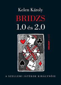 Kelen Károly: Bridzs 1.0 és 2.0 - A szellemi játékok királynője -  (Könyv)