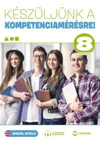 Kaszala Krisztina, Tóth Orsolya, Albert Mónika: Készüljünk a kompetenciamérésre! - Angol nyelv 8. évfolyam -  (Könyv)