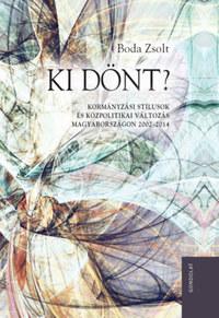 Boda Zsolt: Ki dönt? - Kormányzási stílusok és közpolitikai változás Magyarországon 2002-2014 -  (Könyv)