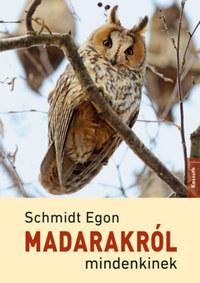 Schmidt Egon: Madarakról mindenkinek -  (Könyv)