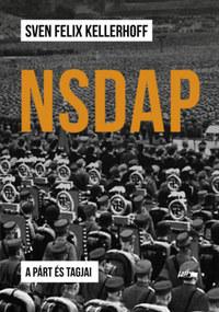 Sven Felix Kellerhoff: NSDAP - A párt és tagjai -  (Könyv)