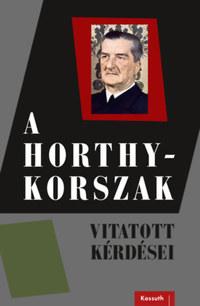 A Horthy-korszak vitatott kérdései -  (Könyv)